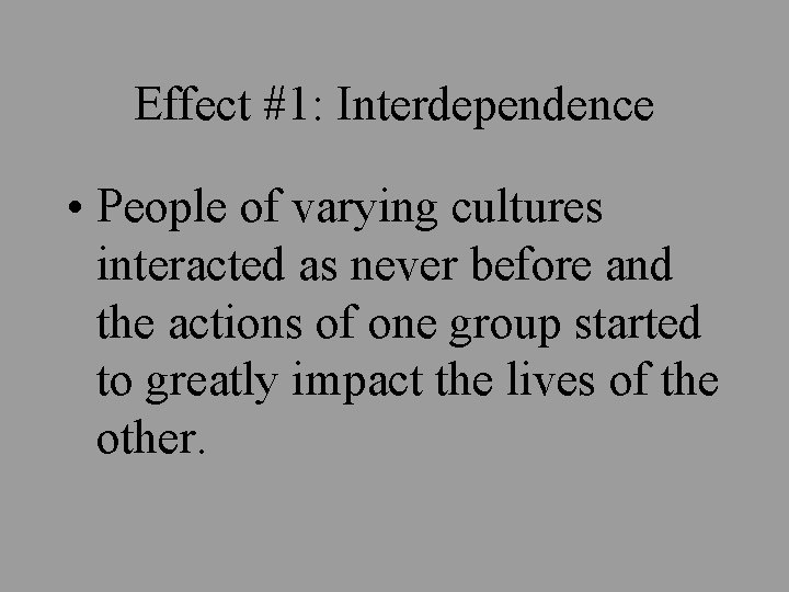 Effect #1: Interdependence • People of varying cultures interacted as never before and the