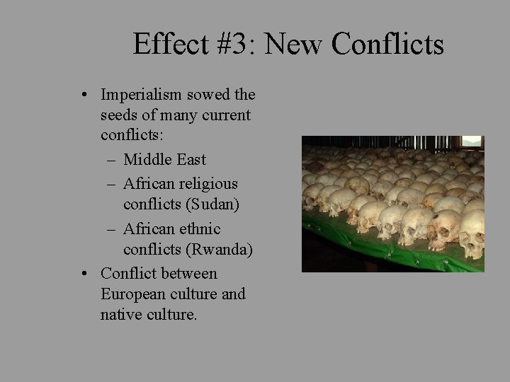 Effect #3: New Conflicts • Imperialism sowed the seeds of many current conflicts: –