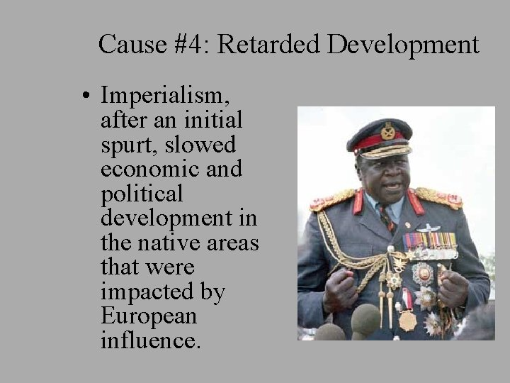 Cause #4: Retarded Development • Imperialism, after an initial spurt, slowed economic and political