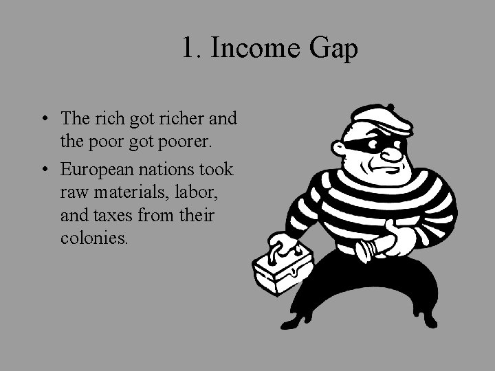 1. Income Gap • The rich got richer and the poor got poorer. •