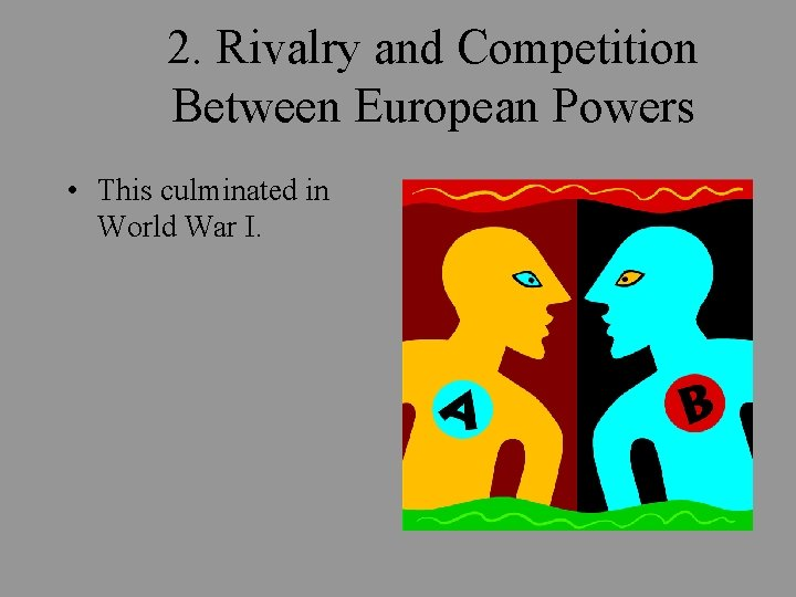2. Rivalry and Competition Between European Powers • This culminated in World War I.