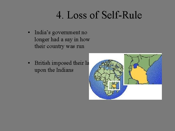 4. Loss of Self-Rule • India's government no longer had a say in how