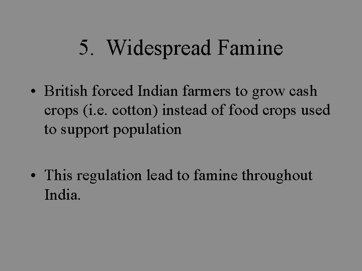 5. Widespread Famine • British forced Indian farmers to grow cash crops (i. e.