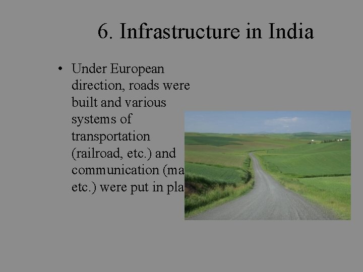 6. Infrastructure in India • Under European direction, roads were built and various systems