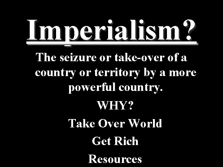 Imperialism? The seizure or take-over of a country or territory by a more powerful