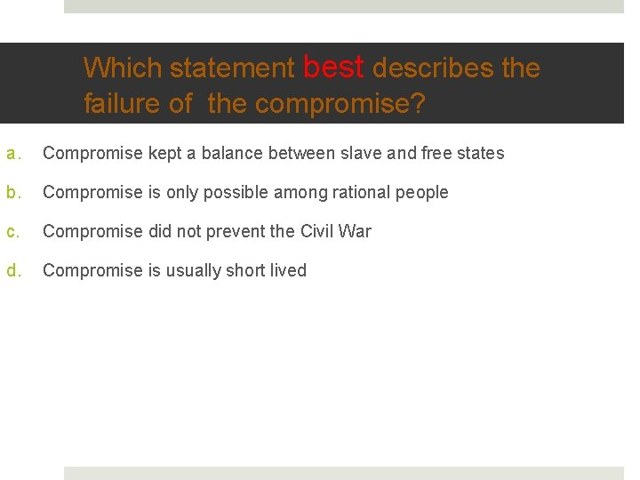 Which statement best describes the failure of the compromise? a. Compromise kept a balance