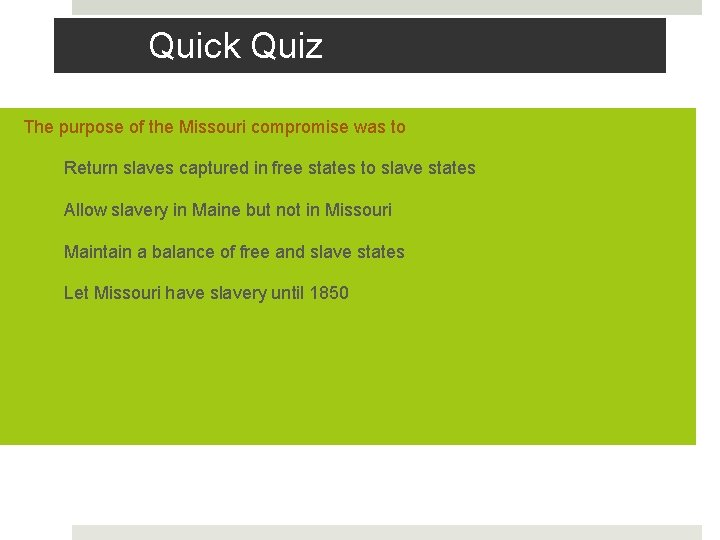 Quick Quiz The purpose of the Missouri compromise was to a. Return slaves captured