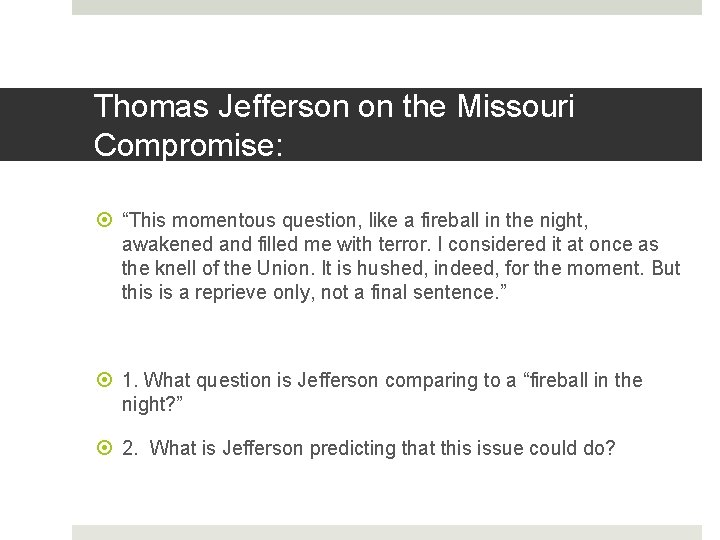 """Thomas Jefferson on the Missouri Compromise: """"This momentous question, like a fireball in the"""