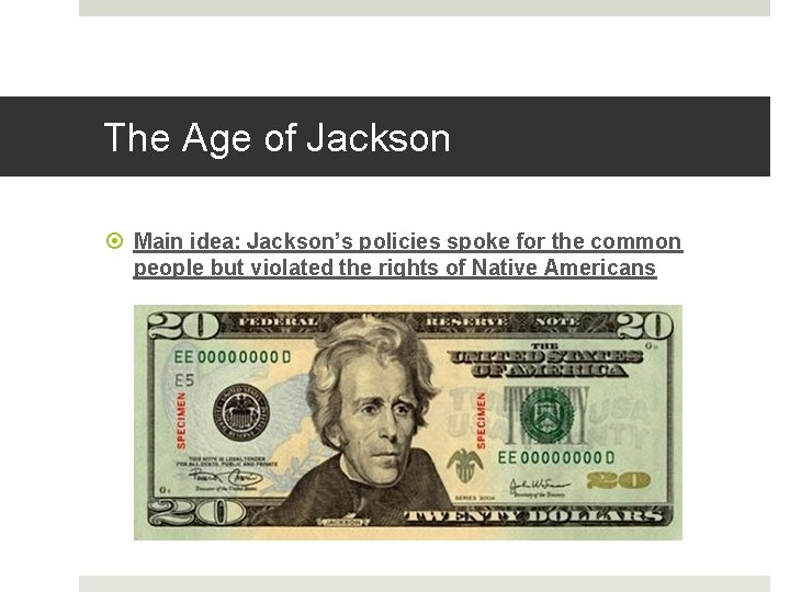 The Age of Jackson Main idea: Jackson's policies spoke for the common people but