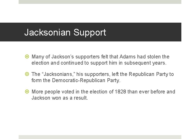 Jacksonian Support Many of Jackson's supporters felt that Adams had stolen the election and