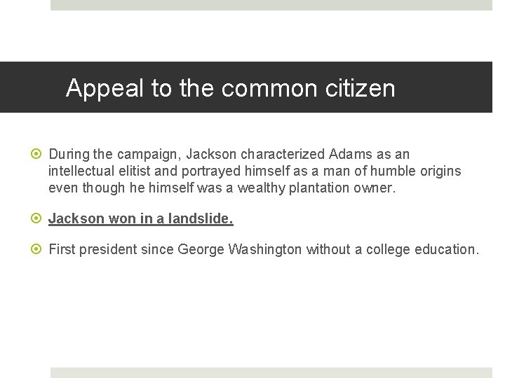 Appeal to the common citizen During the campaign, Jackson characterized Adams as an intellectual