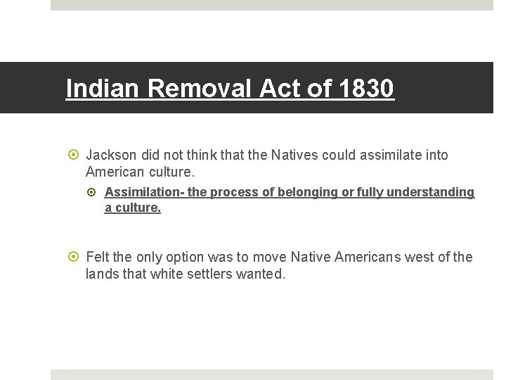Indian Removal Act of 1830 Jackson did not think that the Natives could assimilate