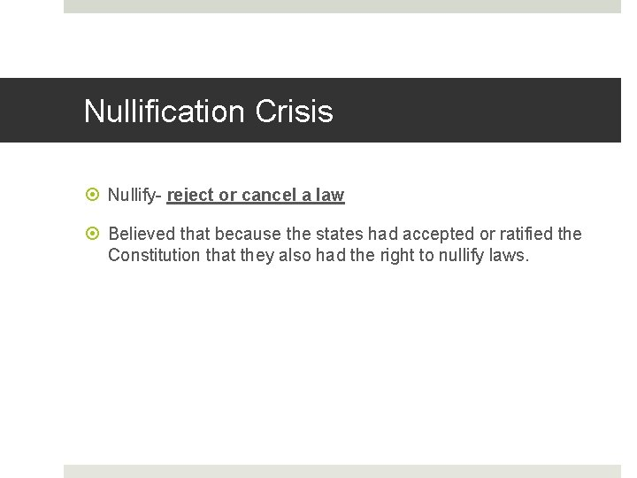Nullification Crisis Nullify- reject or cancel a law Believed that because the states had