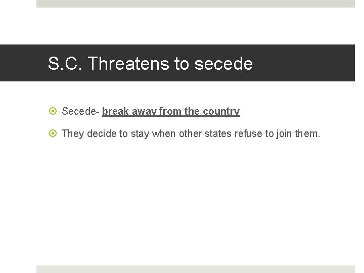 S. C. Threatens to secede Secede- break away from the country They decide to