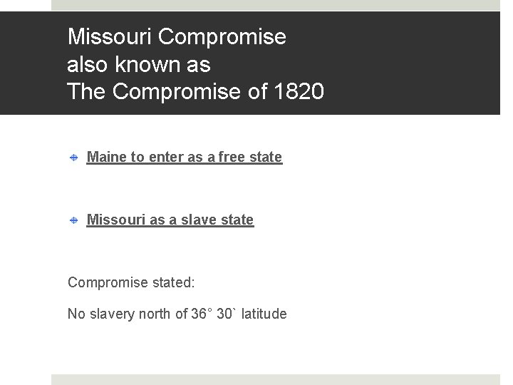 Missouri Compromise also known as The Compromise of 1820 Maine to enter as a