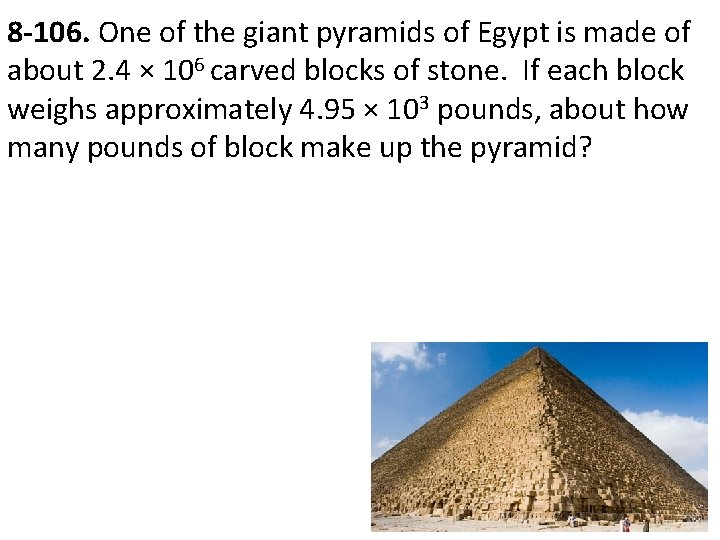 8 -106. One of the giant pyramids of Egypt is made of about 2.