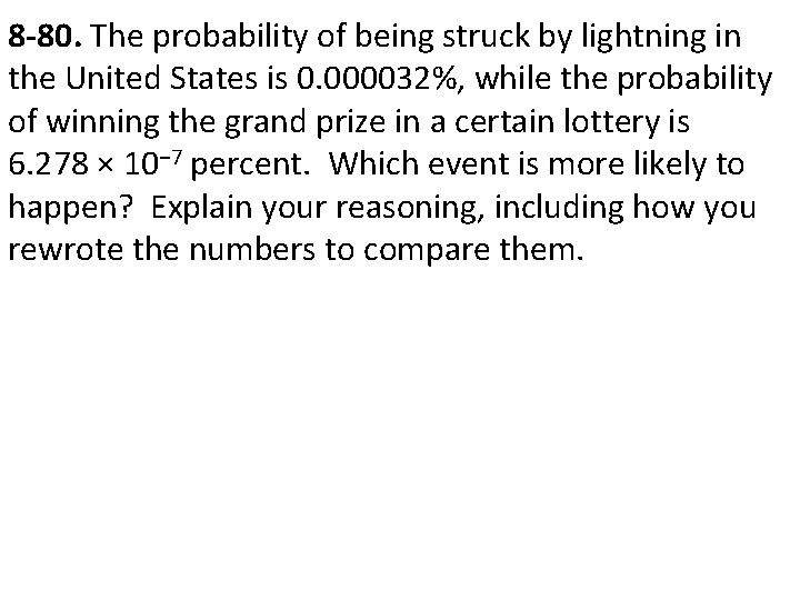 8 -80. The probability of being struck by lightning in the United States is