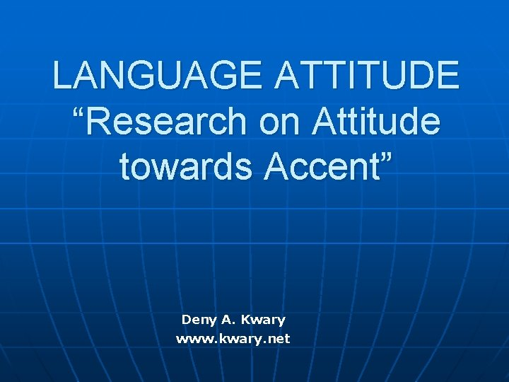 """LANGUAGE ATTITUDE """"Research on Attitude towards Accent"""" Deny A. Kwary www. kwary. net"""