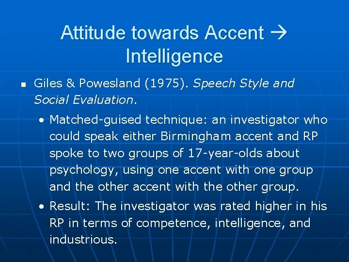Attitude towards Accent Intelligence n Giles & Powesland (1975). Speech Style and Social Evaluation.