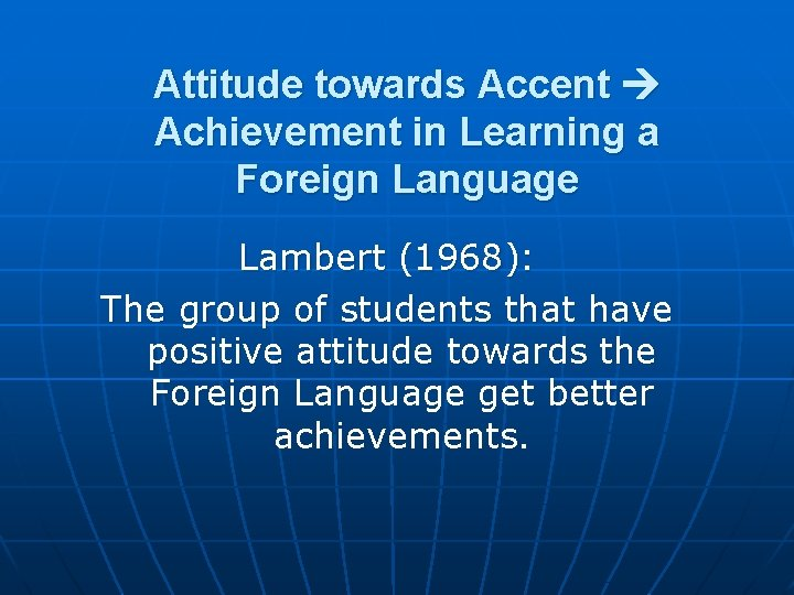 Attitude towards Accent Achievement in Learning a Foreign Language Lambert (1968): The group of