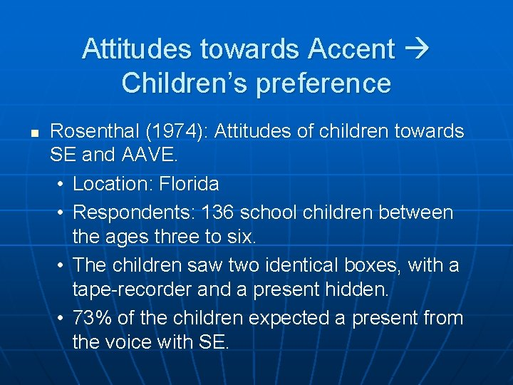 Attitudes towards Accent Children's preference n Rosenthal (1974): Attitudes of children towards SE and