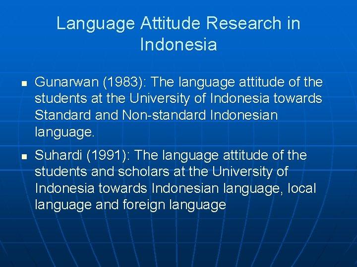 Language Attitude Research in Indonesia n n Gunarwan (1983): The language attitude of the