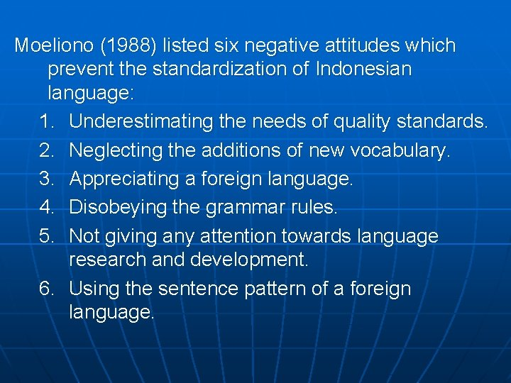 Moeliono (1988) listed six negative attitudes which prevent the standardization of Indonesian language: 1.