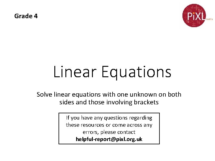 Grade 4 Linear Equations Solve linear equations with one unknown on both sides and