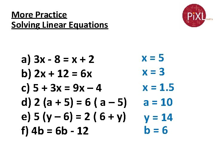 More Practice Solving Linear Equations a) 3 x - 8 = x + 2