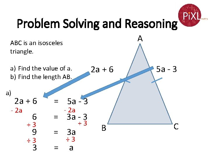 Problem Solving and Reasoning A ABC is an isosceles triangle. 2 a + 6