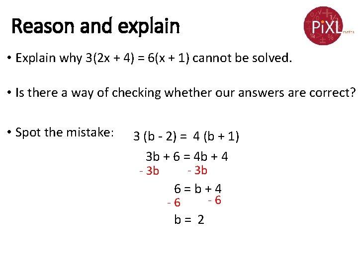 Reason and explain • Explain why 3(2 x + 4) = 6(x + 1)