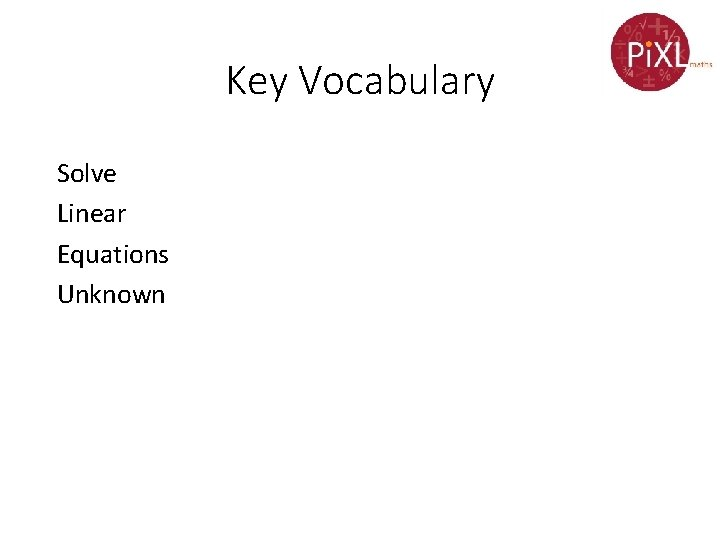 Key Vocabulary Solve Linear Equations Unknown