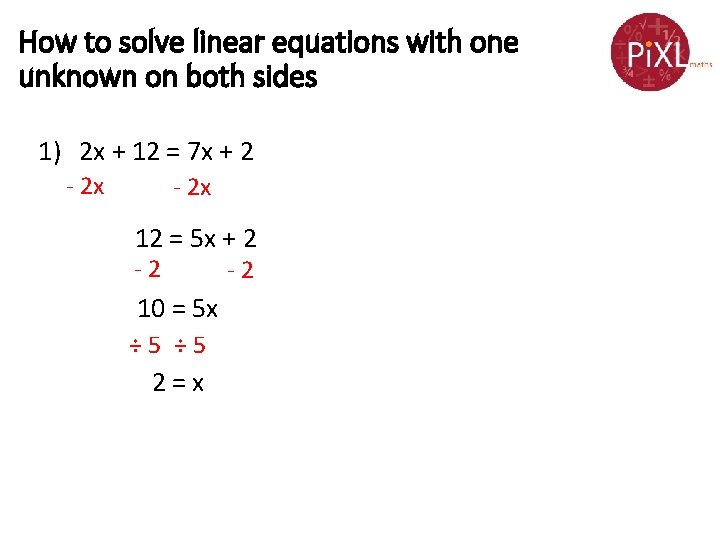 How to solve linear equations with one unknown on both sides 1) 2 x
