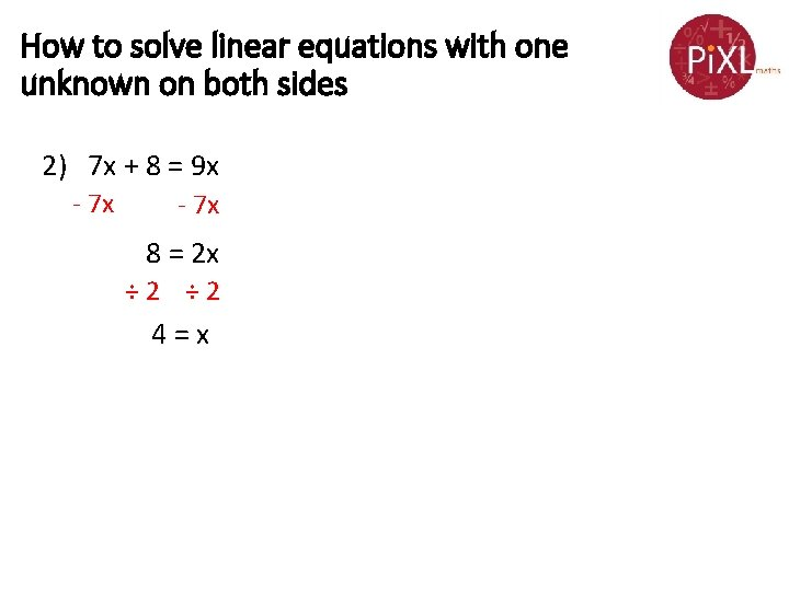How to solve linear equations with one unknown on both sides 2) 7 x