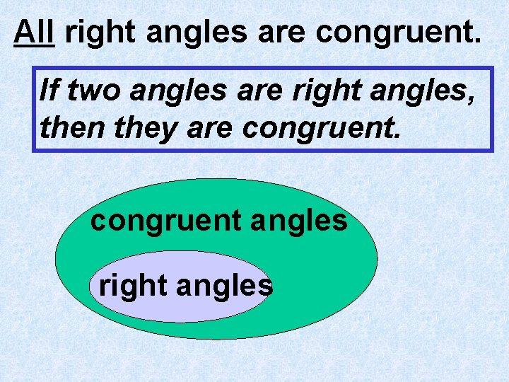 All right angles are congruent. If two angles are right angles, then they are