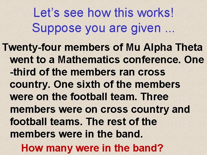 Let's see how this works! Suppose you are given. . . Twenty-four members of
