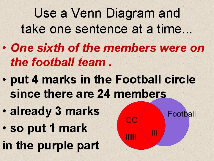 Use a Venn Diagram and take one sentence at a time. . . •