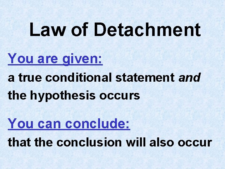 Law of Detachment You are given: a true conditional statement and the hypothesis occurs