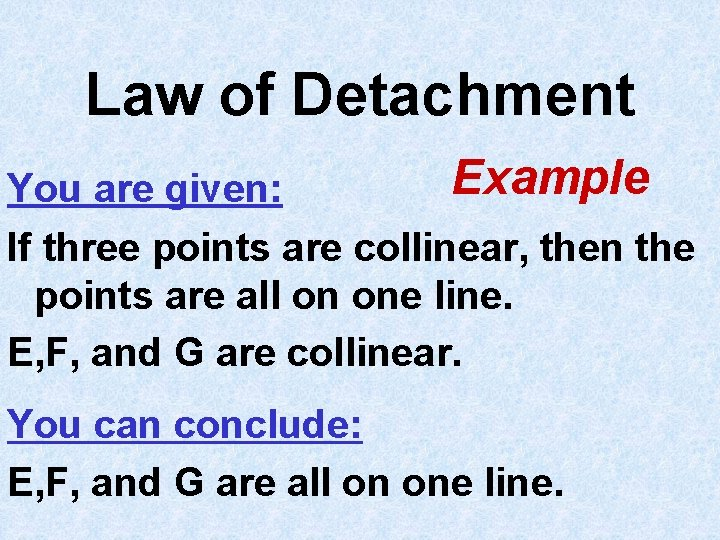 Law of Detachment Example You are given: If three points are collinear, then the