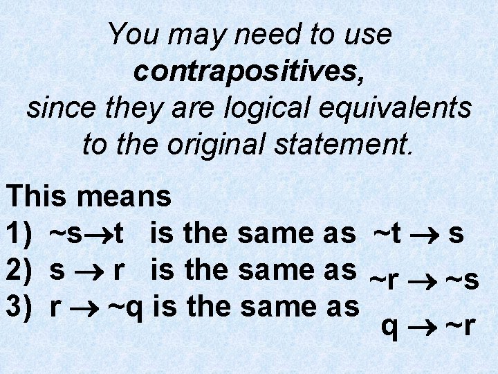 You may need to use contrapositives, since they are logical equivalents to the original