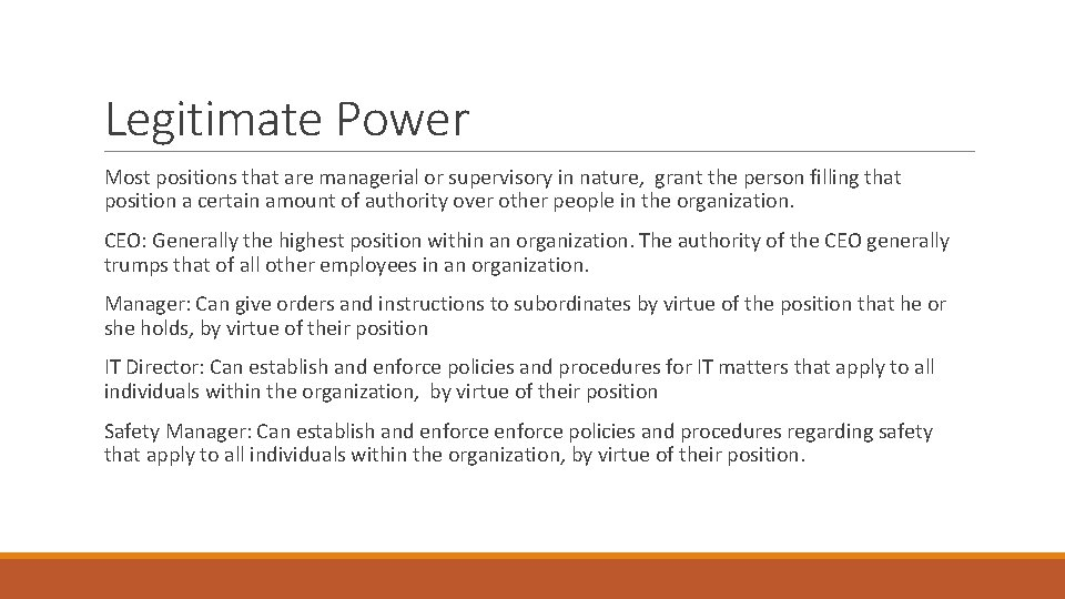 Legitimate Power Most positions that are managerial or supervisory in nature, grant the person