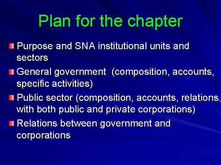 Plan for the chapter Purpose and SNA institutional units and sectors General government (composition,