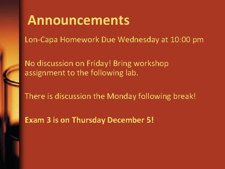 Announcements Lon-Capa Homework Due Wednesday at 10: 00 pm No discussion on Friday! Bring