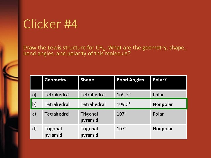 Clicker #4 Draw the Lewis structure for CH 4. What are the geometry, shape,