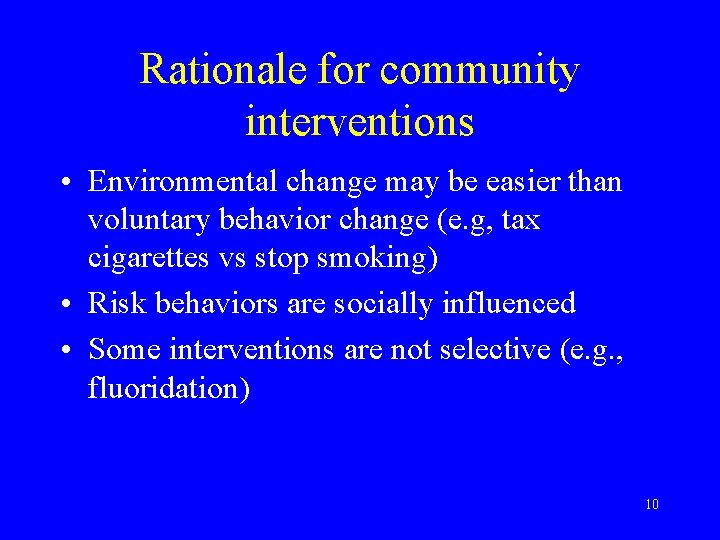 Rationale for community interventions • Environmental change may be easier than voluntary behavior change