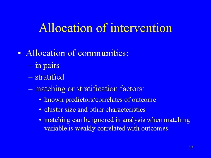 Allocation of intervention • Allocation of communities: – in pairs – stratified – matching