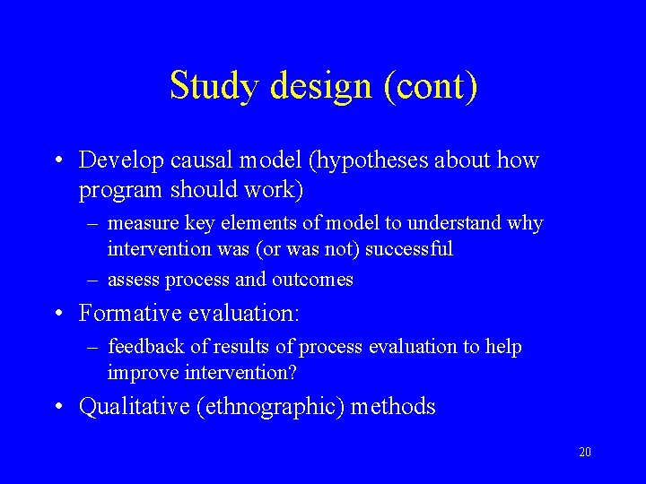 Study design (cont) • Develop causal model (hypotheses about how program should work) –