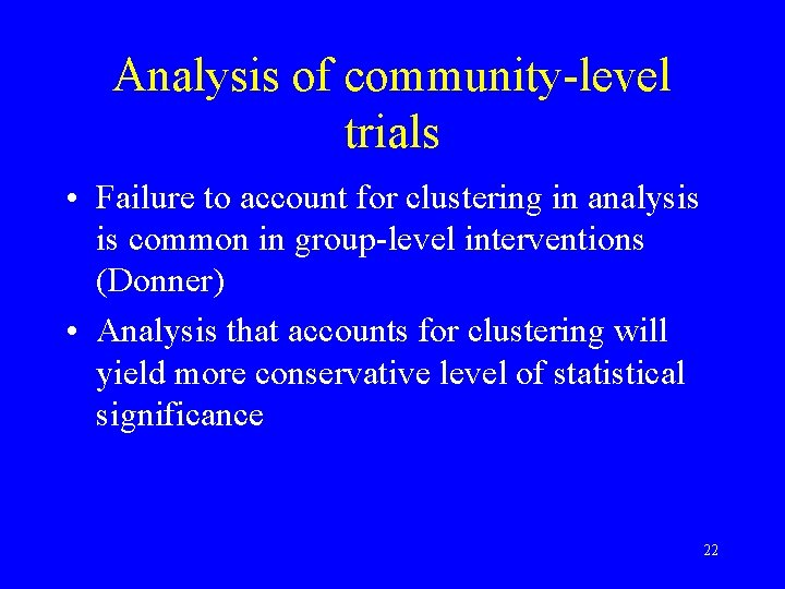 Analysis of community-level trials • Failure to account for clustering in analysis is common