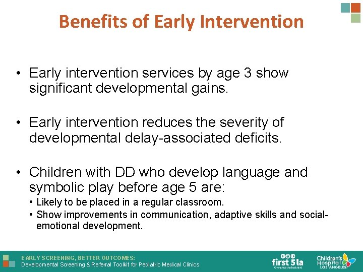 Benefits of Early Intervention • Early intervention services by age 3 show significant developmental