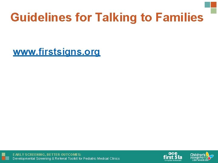 Guidelines for Talking to Families www. firstsigns. org EARLY SCREENING, BETTER OUTCOMES: Developmental Screening